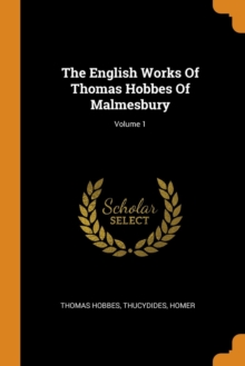 The English Works of Thomas Hobbes of Malmesbury; Volume 1, Paperback / softback Book