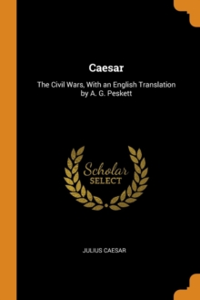 CAESAR: THE CIVIL WARS, WITH AN ENGLISH, Paperback Book