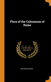 Flora of the Colosseum of Rome, Hardback Book