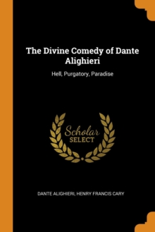 The Divine Comedy of Dante Alighieri : Hell, Purgatory, Paradise, Paperback / softback Book