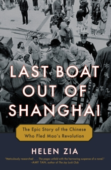 Last Boat Out of Shanghai : The Epic Story of the Chinese Who Fled Mao's Revolution, Hardback Book