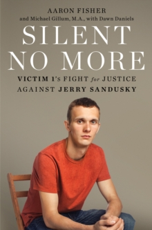 Silent No More : Victim 1's fight for Justice Against Jerry Sandusky, Hardback Book