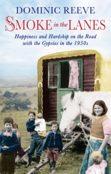 Smoke in the Lanes : Happiness and Hardship on the Road with the Gypsies in the 1950s, Paperback Book