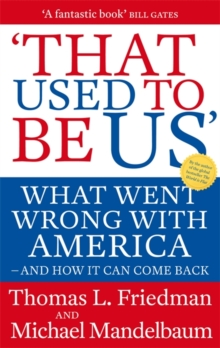 That Used To Be Us : What Went Wrong with America - and How It Can Come Back, Paperback / softback Book
