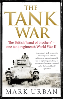The Tank War : The British Band of Brothers - One Tank Regiment's World War II, Paperback Book