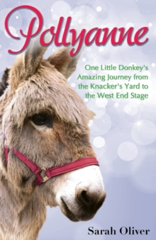 Pollyanne : One Little Donkey's Amazing Journey from the Knacker's Yard to the West End Stage, Paperback Book