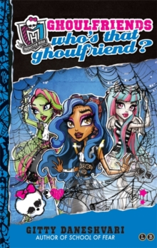 Monster High: Who's That Ghoulfriend? : Ghoulfriends Forever Book 3, Paperback Book