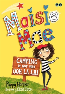 Maisie Mae: Camping is Not Very Ooh La La! : Book 3, Paperback Book