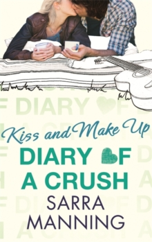 Diary of a Crush: Kiss and Make Up : Number 2 in series, Paperback / softback Book