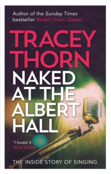 Naked at the Albert Hall : The Inside Story of Singing, Paperback Book