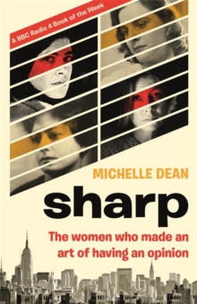 Sharp : The Women Who Made an Art of Having an Opinion, Paperback / softback Book