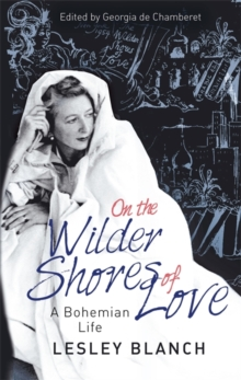 On the Wilder Shores of Love : A Bohemian Life, Hardback Book
