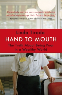 Hand to Mouth : The Truth About Being Poor in a Wealthy World, Paperback Book
