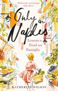 Only in Naples : Lessons in Food and Famiglia, Paperback Book