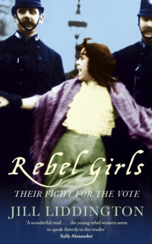 Rebel Girls : How votes for women changed Edwardian lives, EPUB eBook