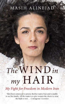 The Wind in My Hair : My Fight for Freedom in Modern Iran, Paperback / softback Book