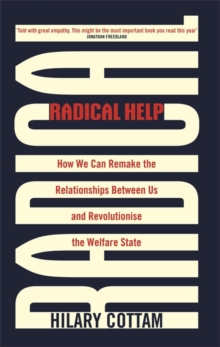 Radical Help : How we can remake the relationships between us and revolutionise the welfare state, Paperback / softback Book