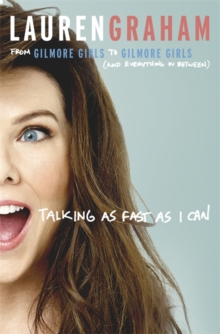 Talking As Fast As I Can : From Gilmore Girls to Gilmore Girls, and Everything in Between, Hardback Book
