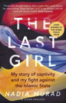 The Last Girl : My Story of Captivity and My Fight Against the Islamic State, Paperback / softback Book