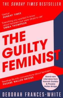 The Guilty Feminist : From our noble goals to our worst hypocrisies, Paperback / softback Book