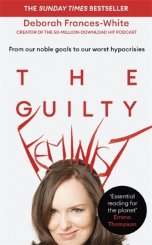 The Guilty Feminist : From our noble goals to our worst hypocrisies, Hardback Book