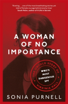 A Woman of No Importance : The Untold Story of WWII's Most Dangerous Spy, Virginia Hall, Hardback Book