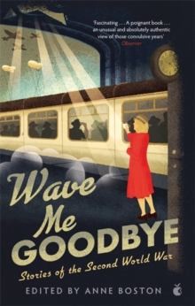Wave Me Goodbye : Stories of the Second World War, Paperback / softback Book