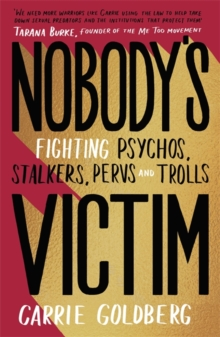 Nobody's Victim : Fighting Psychos, Stalkers, Pervs and Trolls, Hardback Book