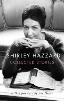 The Collected Stories of Shirley Hazzard, Hardback Book