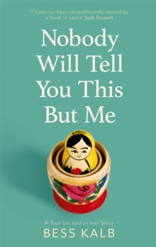 Nobody Will Tell You This But Me : A True (as told to me) Story, Hardback Book