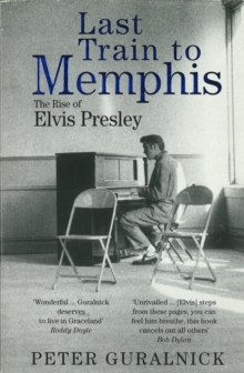 Last Train to Memphis : The Rise of Elvis Presley, Paperback Book