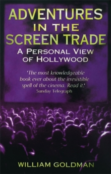 Adventures in the Screen Trade : A Personal View of Hollywood, Paperback Book