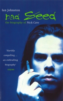 Bad Seed : The Biography of Nick Cave, Paperback Book