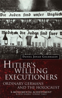 Hitler's Willing Executioners : Ordinary Germans and the Holocaust, Paperback Book