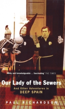 Our Lady Of The Sewers : And Other Adventures in Deep Spain, Paperback / softback Book