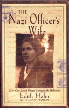 The Nazi Officer's Wife : How One Jewish Woman Survived the Holocaust, Paperback Book