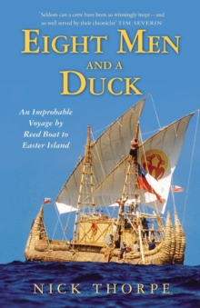 Eight Men And A Duck : An Improbable Voyage by Reed Boat to Easter Island, Paperback / softback Book