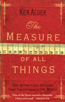 The Measure Of All Things : The Seven Year Odyssey That Transformed the World, Paperback / softback Book