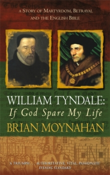 William Tyndale: If God Spare My Life : Martyrdom, Betrayal and the English Bible, Paperback Book