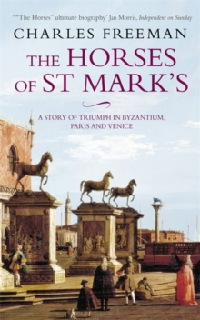 The Horses Of St Marks : A Story of Triumph in Byzantium, Paris and Venice, Paperback / softback Book