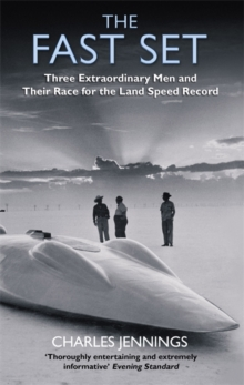 The Fast Set : Three Extraordinary Men and Their Race for the Land Speed Record, Paperback Book