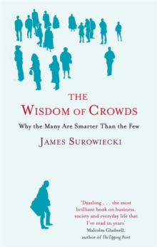 The Wisdom of Crowds : Why the Many are Smarter Than the Few and How Collective Wisdom Shapes Business, Economics, Society and Nations, Paperback Book