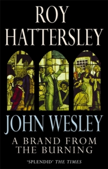 John Wesley: A Brand from the Burning : The Life of John Wesley, Paperback Book