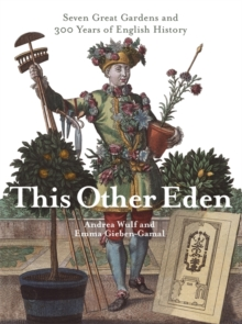This Other Eden : Seven Great Gardens & 300 Years of English History, Paperback Book