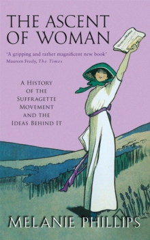 The Ascent of Woman : A History of the Suffragette Movement, Paperback Book