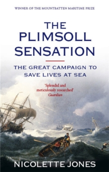The Plimsoll Sensation : The Great Campaign to Save Lives at Sea, Paperback Book