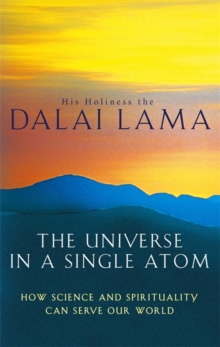 The Universe in a Single Atom : How Science and Spirituality Can Serve Our World, Paperback Book