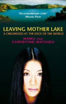 Leaving Mother Lake : A Girlhood at the Edge of the World, Paperback Book
