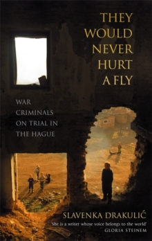 They Would Never Hurt a Fly : War Criminals on Trial in The Hague, Paperback Book