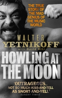 Howling At The Moon : The True Story of the Mad Genius of the Music World, Paperback / softback Book